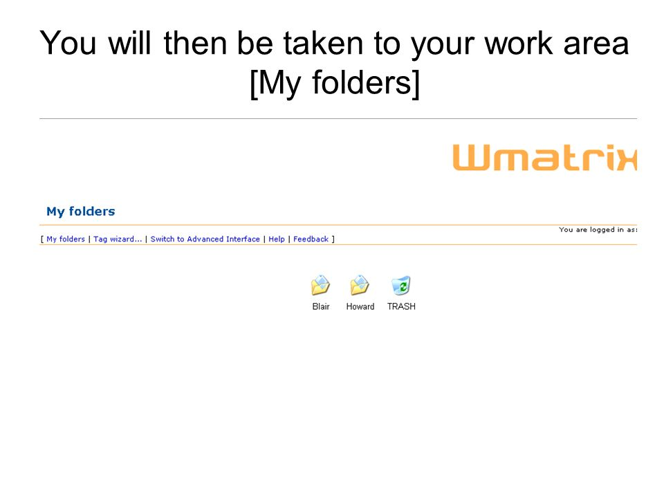 You will then be taken to your work area [My folders]